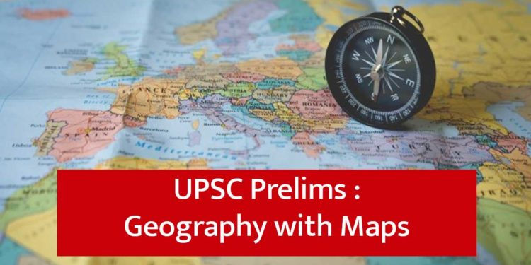 UPSC Prelims Geography with Maps